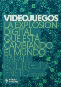 Videojuegos La explosión digital que está cambiando el mundo